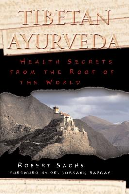 Tibetan Ayurveda By Sachs, Robert/ Rapgay, Lobsang (FRW)/ Gyaltsen, Dorje (ILT)